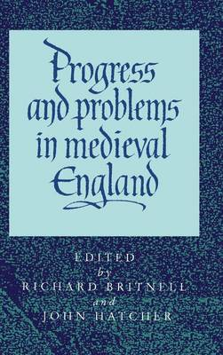 Progress and Problems in Medieval England: Essays in Honour of Edward Miller (Hardback)