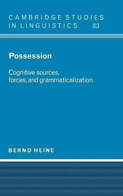 Possession: Cognitive Sources, Forces, and Grammaticalization - Cambridge Studies in Linguistics 83 (Hardback)