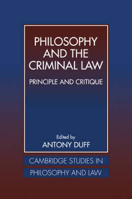 Philosophy and the Criminal Law: Principle and Critique - Cambridge Studies in Philosophy and Law (Hardback)