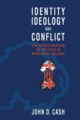 Identity, Ideology and Conflict: The Structuration of Politics in Northern Ireland (Hardback)