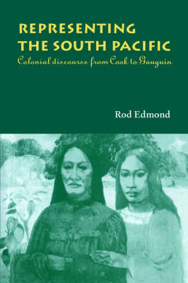 Representing the South Pacific: Colonial Discourse from Cook to Gauguin (Hardback)