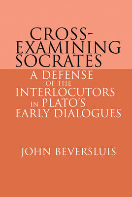 Cross-Examining Socrates: A Defense of the Interlocutors in Plato's Early Dialogues (Hardback)