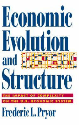 Economic Evolution and Structure: The Impact of Complexity on the U.S. Economic System (Hardback)
