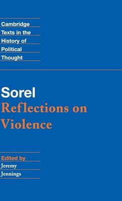 Cambridge Texts in the History of Political Thought: Sorel: Reflections on Violence (Hardback)