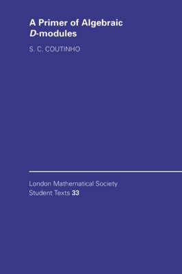 A Primer of Algebraic D-Modules - London Mathematical Society Student Texts 33 (Hardback)