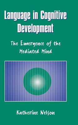 Language in Cognitive Development: The Emergence of the Mediated Mind (Hardback)