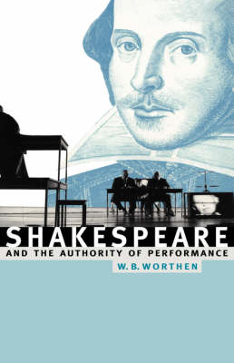 Shakespeare and the Authority of Performance (Hardback)