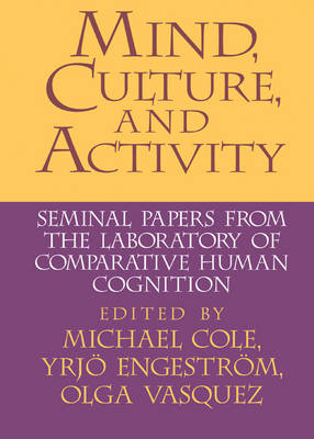 Mind, Culture, and Activity: Seminal Papers from the Laboratory of Comparative Human Cognition (Hardback)