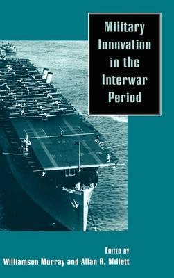 Military Innovation in the Interwar Period (Hardback)
