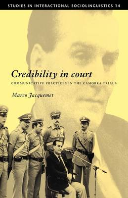 Credibility in Court: Communicative Practices in the Camorra Trials - Studies in Interactional Sociolinguistics 14 (Hardback)