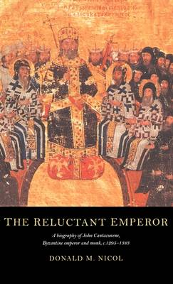 The Reluctant Emperor: A Biography of John Cantacuzene, Byzantine Emperor and Monk, c.1295-1383 (Hardback)