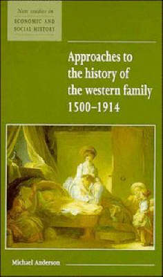 Approaches to the History of the Western Family 1500-1914 - New Studies in Economic and Social History 1 (Hardback)