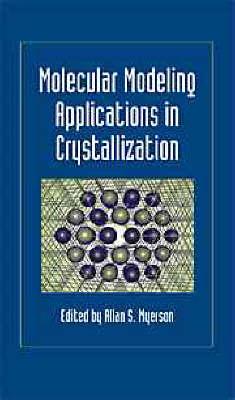 Molecular Modeling Applications in Crystallization (Hardback)