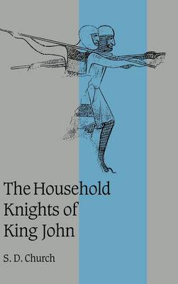 The Household Knights of King John - Cambridge Studies in Medieval Life and Thought: Fourth Series 44 (Hardback)