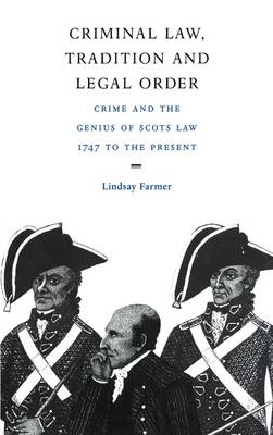 Criminal Law, Tradition and Legal Order: Crime and the Genius of Scots Law, 1747 to the Present (Hardback)