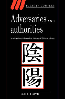Ideas in Context: Adversaries and Authorities: Investigations into Ancient Greek and Chinese Science Series Number 42 (Hardback)