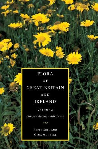 Flora of Great Britain and Ireland: Campanulaceae - Asteraceae Volume 4 (Hardback)