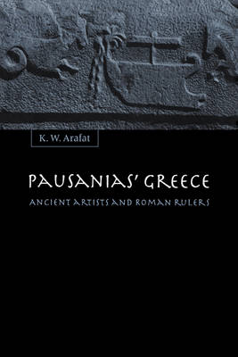 Pausanias' Greece: Ancient Artists and Roman Rulers (Hardback)