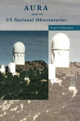 AURA and its US National Observatories (Hardback)