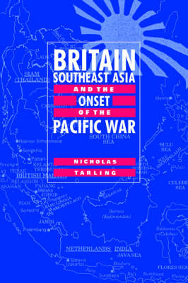 Britain, Southeast Asia and the Onset of the Pacific War (Hardback)