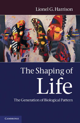 The Shaping of Life: The Generation of Biological Pattern (Hardback)