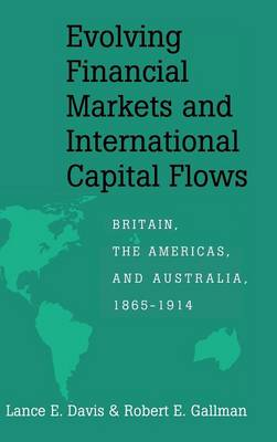 Evolving Financial Markets and International Capital Flows: Britain, the Americas, and Australia, 1865-1914 - Japan-US Center UFJ Bank Monographs on International Financial Markets (Hardback)