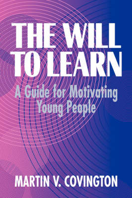 The Will to Learn: A Guide for Motivating Young People (Hardback)