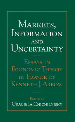 Markets, Information and Uncertainty: Essays in Economic Theory in Honor of Kenneth J. Arrow (Hardback)