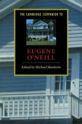 The Cambridge Companion to Eugene O'Neill - Cambridge Companions to Literature (Hardback)