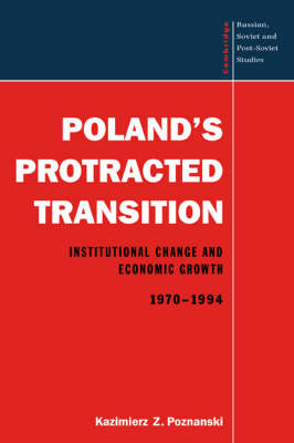 Poland's Protracted Transition: Institutional Change and Economic Growth, 1970-1994 - Cambridge Russian, Soviet and Post-Soviet Studies (Hardback)