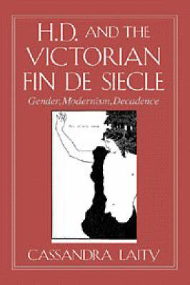 H. D. and the Victorian Fin de Siecle: Gender, Modernism, Decadence - Cambridge Studies in American Literature and Culture 104 (Hardback)