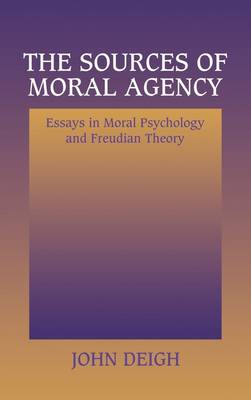The Sources of Moral Agency: Essays in Moral Psychology and Freudian Theory (Hardback)