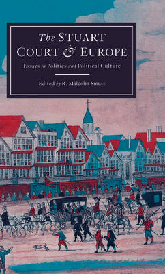 The Stuart Court and Europe: Essays in Politics and Political Culture (Hardback)