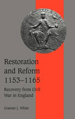 Restoration and Reform, 1153-1165: Recovery from Civil War in England - Cambridge Studies in Medieval Life and Thought: Fourth Series 46 (Hardback)