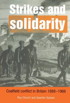 Strikes and Solidarity: Coalfield Conflict in Britain, 1889-1966 (Hardback)