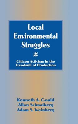 Local Environmental Struggles: Citizen Activism in the Treadmill of Production (Hardback)
