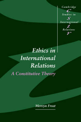 Ethics in International Relations: A Constitutive Theory - Cambridge Studies in International Relations 45 (Paperback)