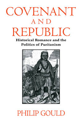 Cambridge Studies in American Literature and Culture: Covenant and Republic: Historical Romance and the Politics of Puritanism Series Number 103 (Paperback)