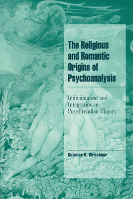 The Religious and Romantic Origins of Psychoanalysis: Individuation and Integration in Post-Freudian Theory - Cambridge Cultural Social Studies (Paperback)