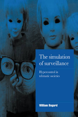 The Simulation of Surveillance: Hypercontrol in Telematic Societies - Cambridge Cultural Social Studies (Paperback)