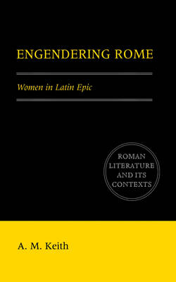 Engendering Rome: Women in Latin Epic - Roman Literature and its Contexts (Paperback)