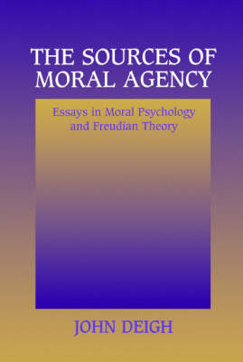 The Sources of Moral Agency: Essays in Moral Psychology and Freudian Theory (Paperback)