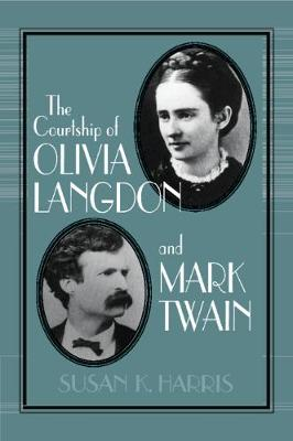 The Courtship of Olivia Langdon and Mark Twain - Cambridge Studies in American Literature and Culture 101 (Paperback)