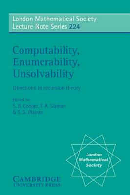 Computability, Enumerability, Unsolvability: Directions in Recursion Theory - London Mathematical Society Lecture Note Series 224 (Paperback)