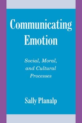 Studies in Emotion and Social Interaction: Communicating Emotion: Social, Moral, and Cultural Processes (Paperback)