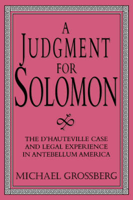 Cambridge Historical Studies in American Law and Society: A Judgment for Solomon: The d'Hauteville Case and Legal Experience in Antebellum America (Paperback)