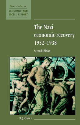 New Studies in Economic and Social History: The Nazi Economic Recovery 1932-1938 Series Number 27 (Paperback)