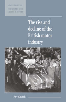 The Rise and Decline of the British Motor Industry - New Studies in Economic and Social History 24 (Paperback)