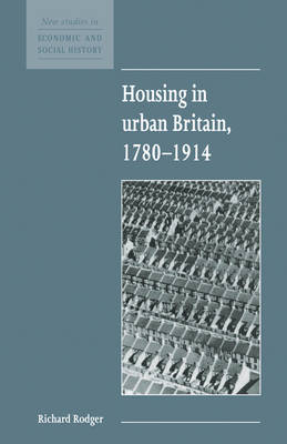 Housing in Urban Britain 1780-1914 - New Studies in Economic and Social History (Paperback)