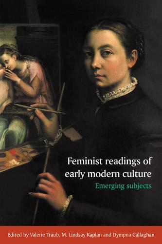 Feminist Readings of Early Modern Culture: Emerging Subjects (Paperback)